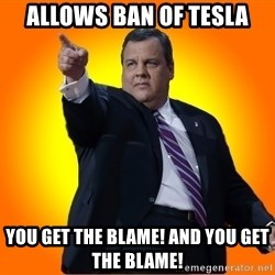 Chris Christie Blame Bouncer - allows ban of tesla you get the blame! and you get the blame!
