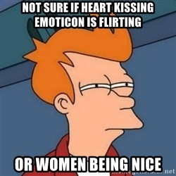 Not sure if troll - Not sure if heart kissing emoticon is flirting Or women being nice