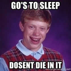 Bad Luck Brian - go's to sleep dosent die in it