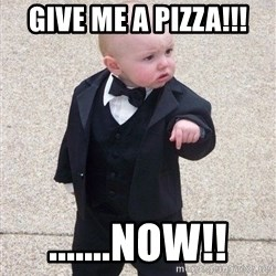 gangster baby - give me a pizza!!! .......Now!!