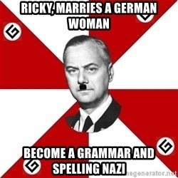 TheGrammarNazi - Ricky, marries a German woman Become a grammar and spelling Nazi