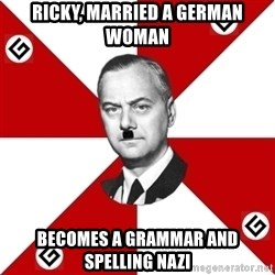 TheGrammarNazi - Ricky, married a German woman Becomes a grammar and spelling Nazi