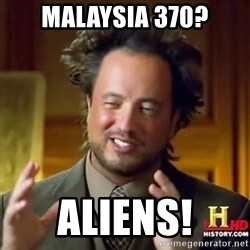 ancient alien guy - Malaysia 370? Aliens!