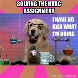 I have no idea what I'm doing dog - Solving the HVAC Assignment