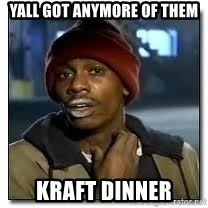 Dave Chapelle crackhead - YALL GOT ANYMORE OF THEM KRAFT DINNER