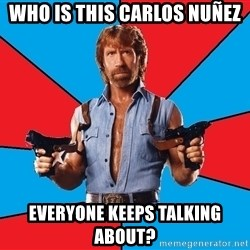 Chuck Norris  - Who is this Carlos Nuñez everyone keeps talking about?