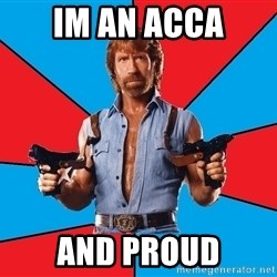 Chuck Norris  - IM an ACCA and proud