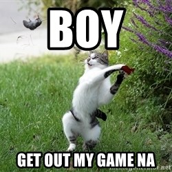 GTFO - boy  get out my game na