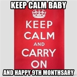 Keep Calm - Keep calm baby and happy 9TH monthsary
