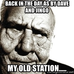 Back In My Day - Back in the day as by dave and jingo My old station.....