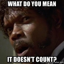Angry Samuel L Jackson - What do you mean it doesn't count?