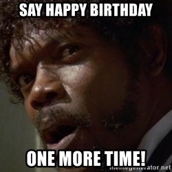 Angry Samuel L Jackson - say happy birthday one more time!