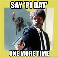 Jules Winnfield - SAY 'PI DAY' ONE MORE TIME