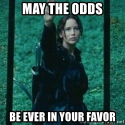 Katniss respect - may the odds be ever in your favor