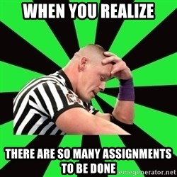 Deep Thinking Cena - when you realize there are so many assignments to be done