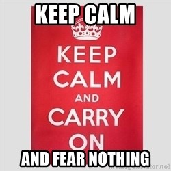 Keep Calm - Keep calm And fear nothing