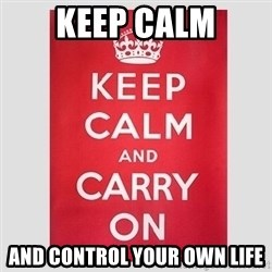 Keep Calm - Keep calm And control your own life