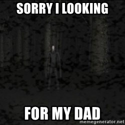 Slenderman game - sorry i looking for my dad