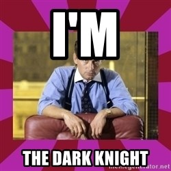 gordon gekko - i'm the dark knight