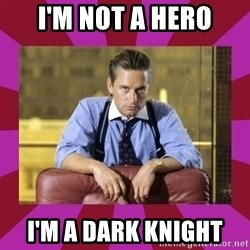 gordon gekko - i'm not a hero i'm a dark knight