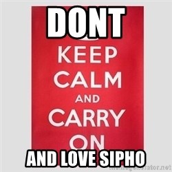 Keep Calm - Dont And love sipho