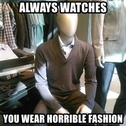 Trenderman - Always watches You wear horrible fashion