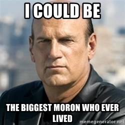 Jesse Ventura - i could be the biggest moron who ever lived