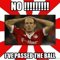 robben - No !!!!!!!!! I've passed the ball