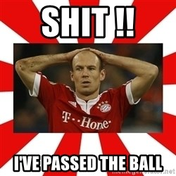 robben - Shit !! I've passed the ball