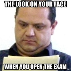 dubious history teacher - The look on your face when you open the exam
