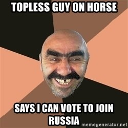 Provincial Man - topless guy on horse says i can vote to join russia
