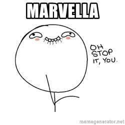 oh stop it you guy - MARVELLA