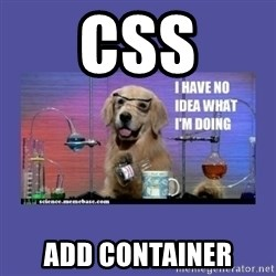 I don't know what i'm doing! dog - CSS ADD CONTAINER