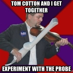 FiddlingRapert - Tom cotton and I get together experiment with the probe