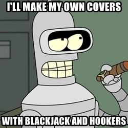 Typical Bender - I'll make my own covers With Blackjack and hookers