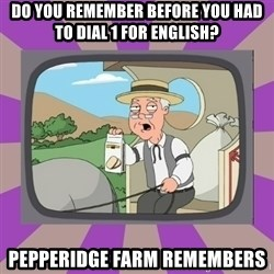 Pepperidge Farm Remembers FG - do you remember before you had to dial 1 for english? pepperidge farm remembers