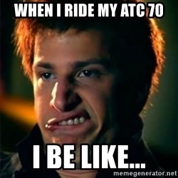 Jizzt in my pants - When I ride my ATC 70 I be like...