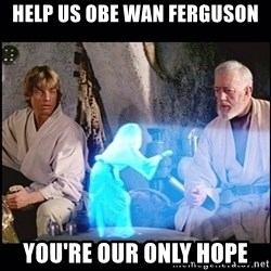 Help me Obi Wan Kenobi, You're my only hope - Help us obe wan ferguson you're our only hope