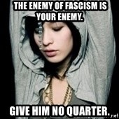 EMO IDIOT LAURA MATSUE -  The enemy of Fascism is your enemy. Give him no quarter.