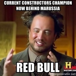Ancient Aliens - current constructors champion now behind marussia red bull