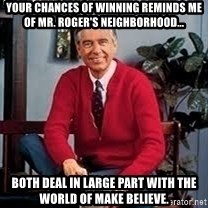 MR ROGERS HAPPY SWEATER - Your chances of winning reminds me of Mr. Roger's Neighborhood... Both deal in large part with the world of make believe.