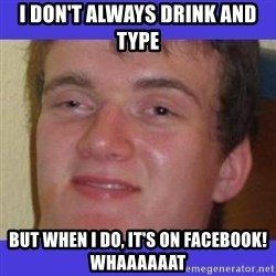 rally drunk guy - I don't always drink and type but when i do, it's on facebook! Whaaaaaat