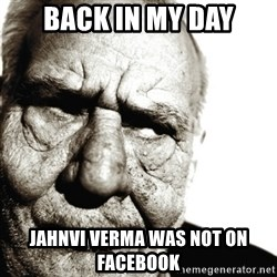 Back In My Day - Back in my day jahnvi verma was not on facebook