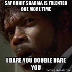 Angry Samuel L Jackson - say rohit sharma is talented one more time i dare you double dare you