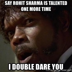 Angry Samuel L Jackson - say rohit sharma is talented one more time i double dare you