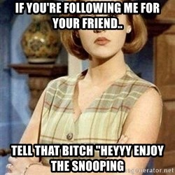 """KONTRABIDA - If you're following Me for your friend.. Tell that Bitch """"Heyyy Enjoy the Snooping"""