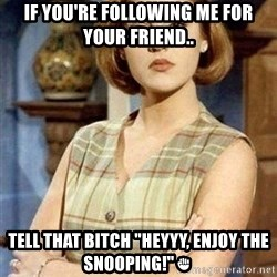 """KONTRABIDA - If you're following Me for your friend.. Tell that Bitch """"Heyyy, Enjoy the Snooping!""""✊"""