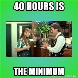 Office Space Flair - 40 hours is the minimum