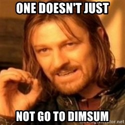 ODN - ONE DOESN'T JUST NOT GO TO DIMSUM