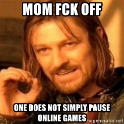 ODN - Mom fck off One does not simply pause online games